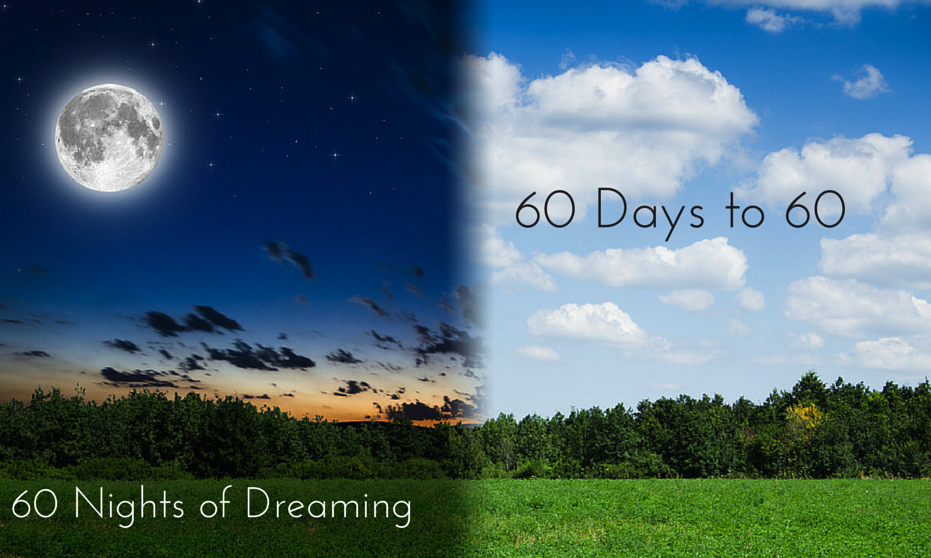 60 DAYS TO 60; 60 NIGHTS OF DREAMING